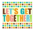 'LET'S GET TOGETHER – Come and Join Us SATURDAY 15th JUNE 3pm-6pm……click her for more details